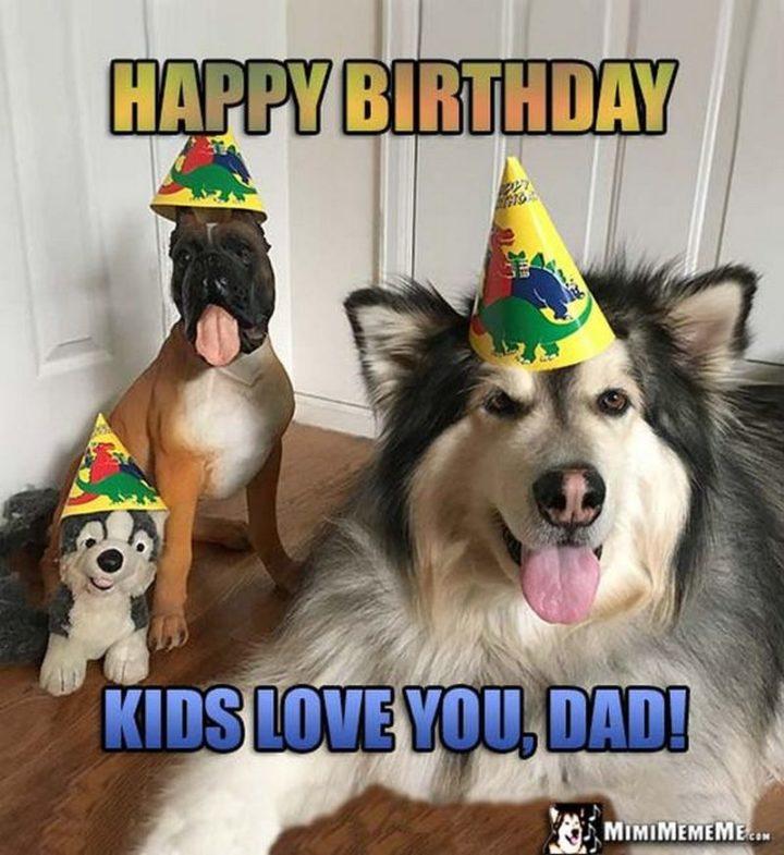 "101 Happy Birthday Memes - ""Happy Birthday. Kids love you, dad!"""