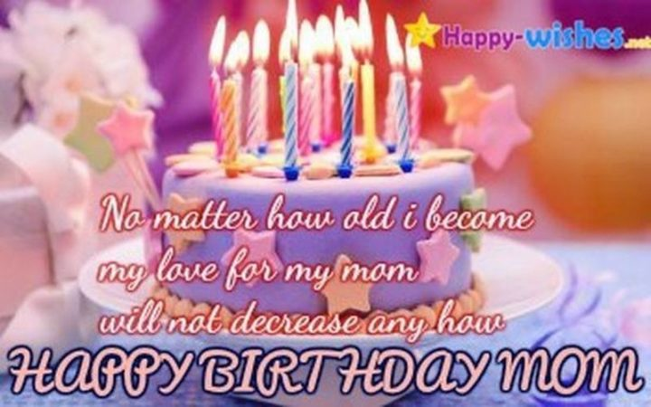 "101 Happy Birthday Memes - ""No matter how old I become, my love for my mom will not decrease anyhow. Happy Birthday, Mom."