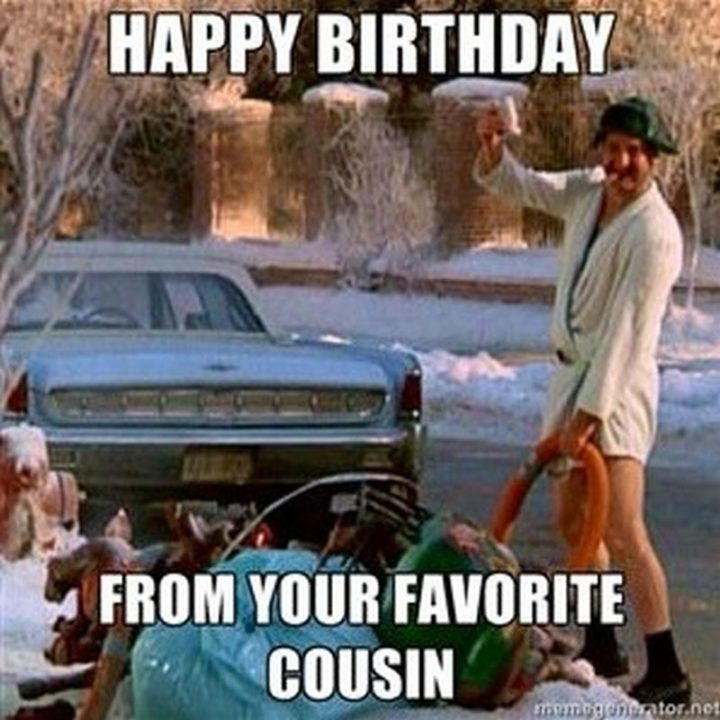 "101 Happy Birthday Memes - ""Happy Birthday from your favorite cousin meme."""