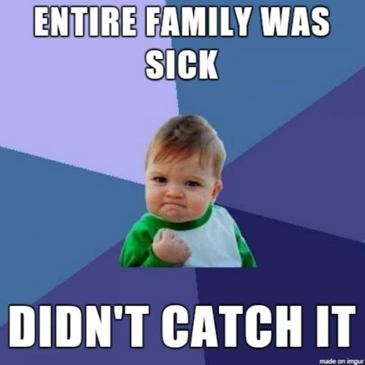 "23 Sick Memes - ""Entire family was sick. Didn't catch it."""