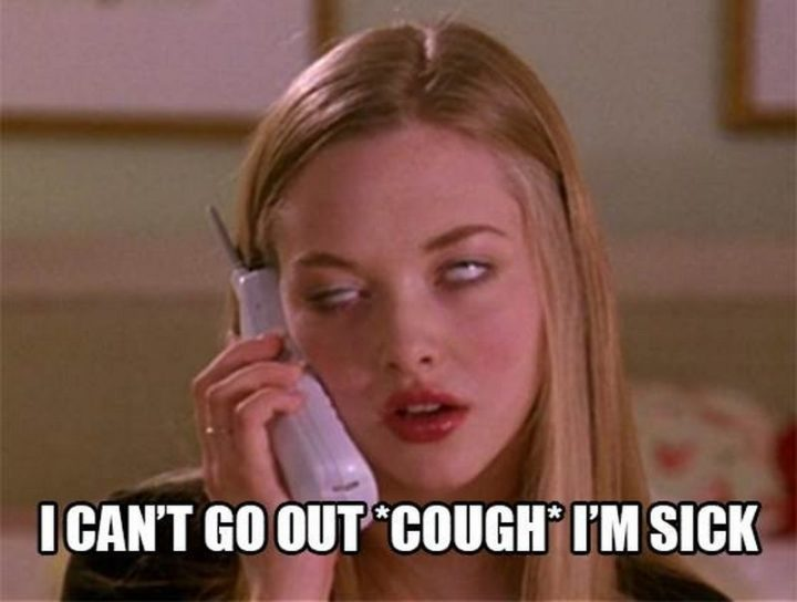"23 Sick Memes - ""I can't go out *cough* I'm sick."""