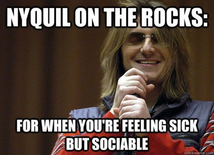 "23 Sick Memes - ""Nyquil on the rocks: For when you're feeling sick but sociable."""