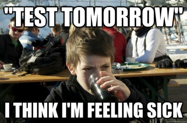 "23 Sick Memes - ""Test tomorrow. I think I'm feeling sick."""