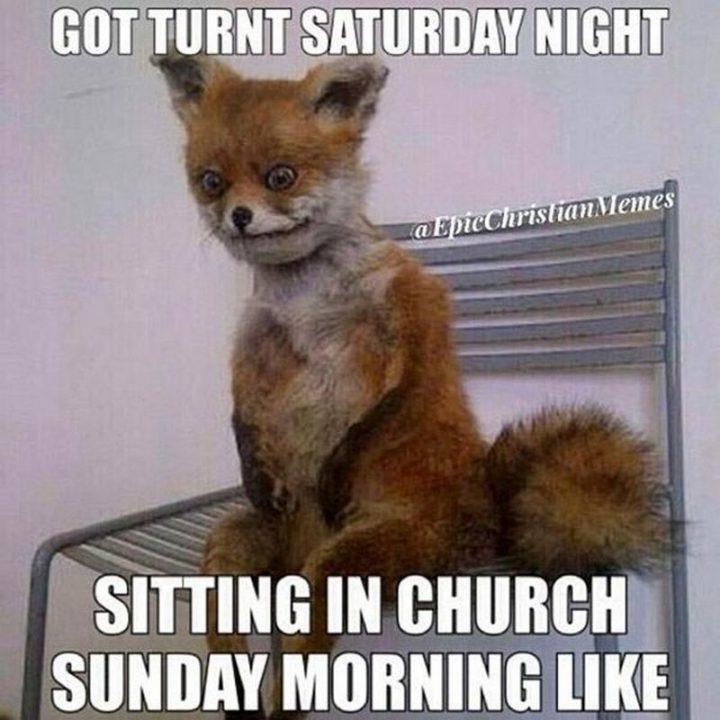 """""""Got turnt Saturday night. Sitting in church Sunday morning like."""""""