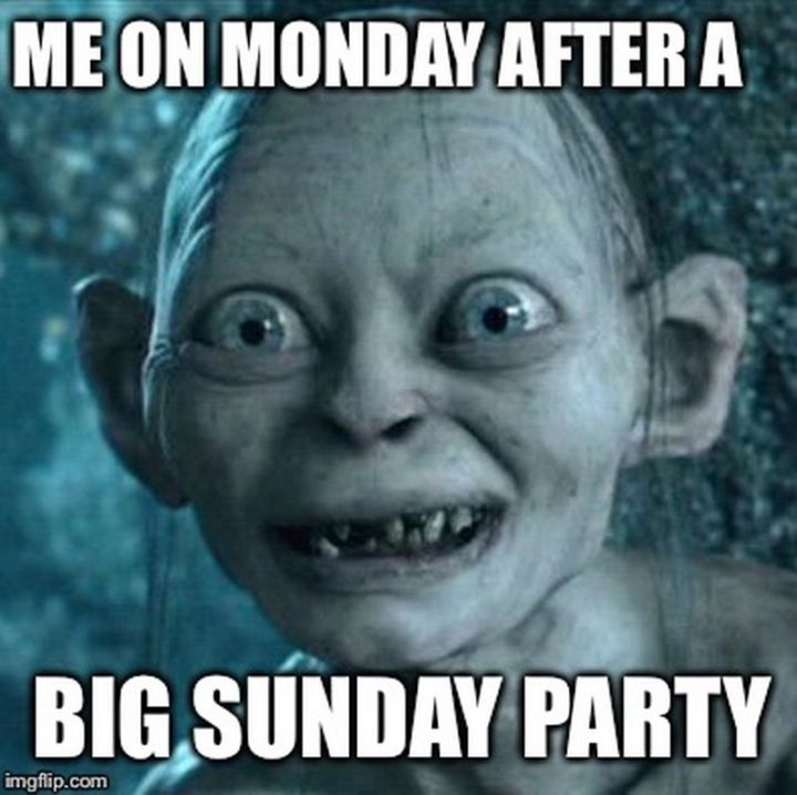 """""""Me on Monday after a big Sunday party."""""""