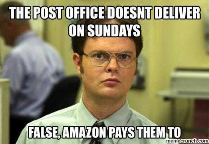"""""""The post office doesn't deliver on Sundays. False, Amazon pays them to."""""""