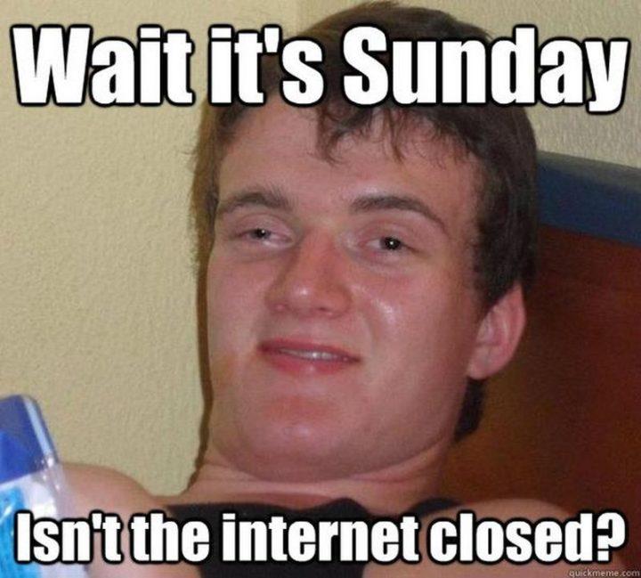 """Wait, it's Sunday. Isn't the internet closed?"""
