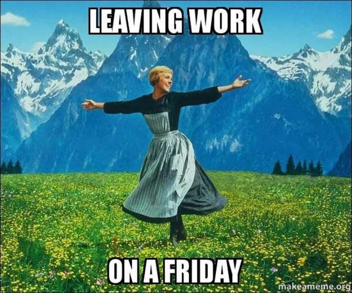 "30 Friday Work Memes - ""Leaving work on a Friday."""