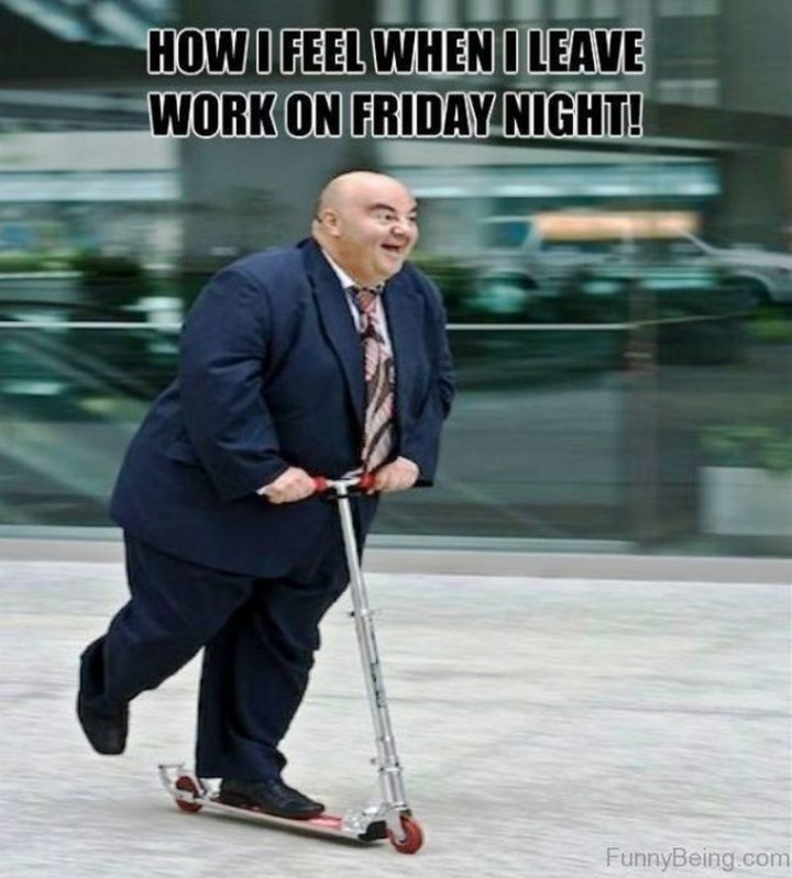 "30 Friday Work Memes - ""How I feel when I leave work on Friday night!"""