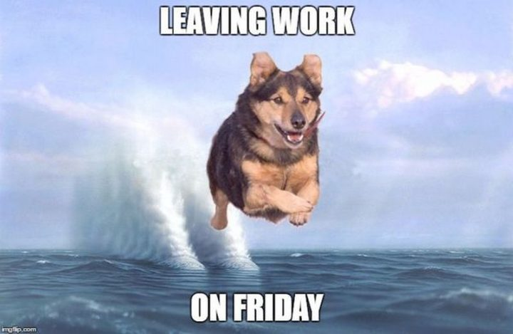 "30 Friday Work Memes - ""Leaving work on Friday."""