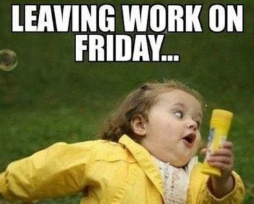 Top 30 Friday Work Memes to Celebrate Leaving Work on Friday.