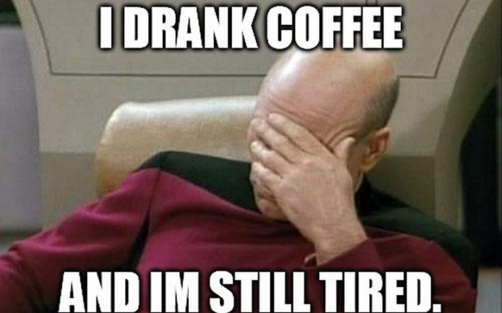 "37 Best Exhausted Memes - ""I drank coffee and I'm still tired."""