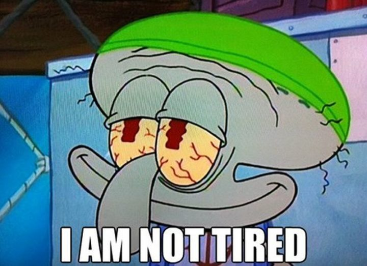 "37 Best Exhausted Memes - ""I am not tired."""