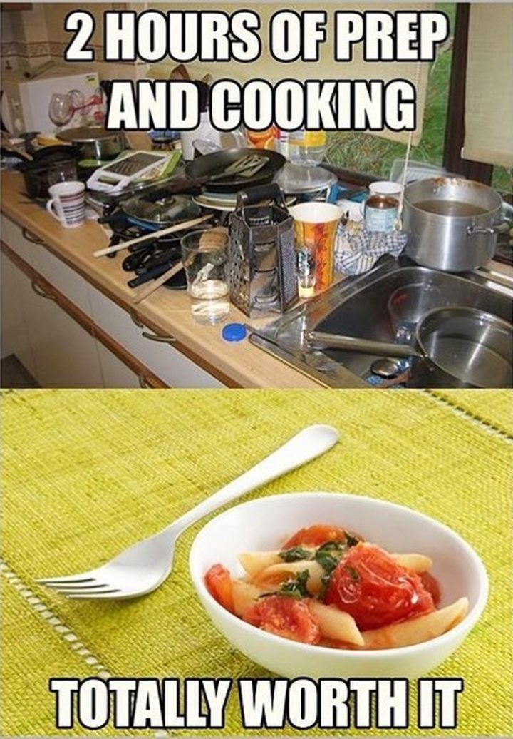 "37 Funny Food Memes - ""2 hours of prep and cooking. Totally worth it."""