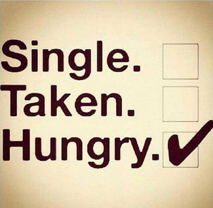 "37 Funny Food Memes - ""Single. Taken. Hungry."""