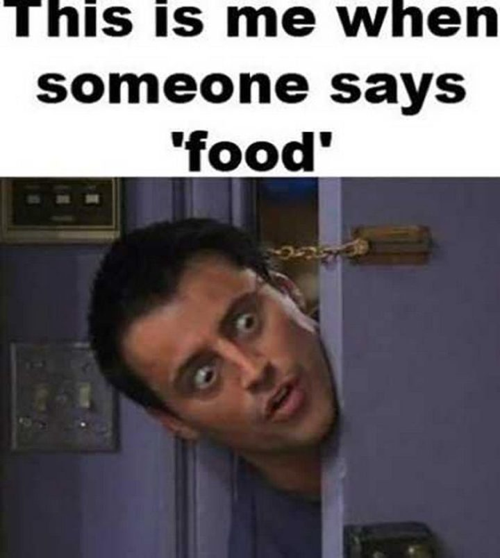 "37 Funny Food Memes - ""This is me when someone says 'food'."""
