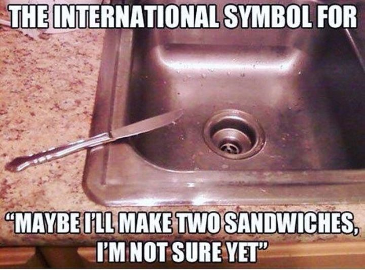 "37 Funny Food Memes - ""The international symbol for 'Maybe I'll make two sandwiches, I'm not sure yet.'"""