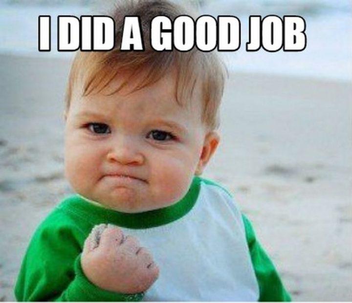 """23 Great Job Memes - """"I did a good job."""""""
