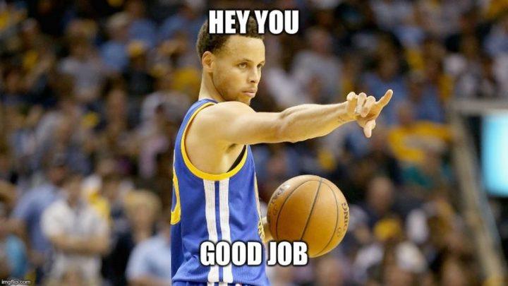 "23 Great Job Memes - ""Hey, you. Good job."""