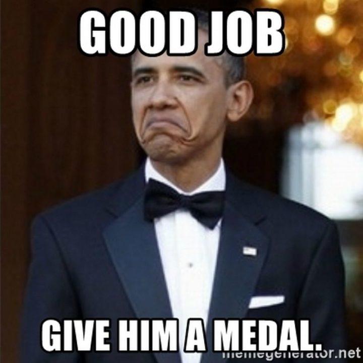 "23 Great Job Memes - ""Good job, give him a medal."""