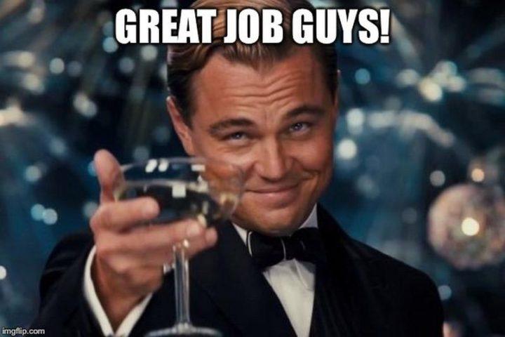 """23 Great Job Memes - """"Great job guys!"""""""