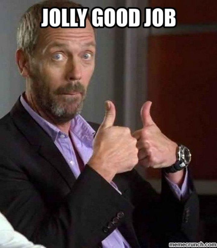 """23 Great Job Memes - """"Jolly good job."""""""
