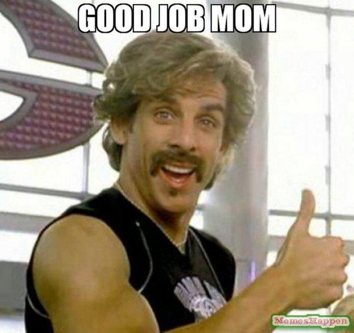 "23 Great Job Memes - ""Good job mom."""