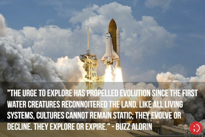 "17 Buzz Aldrin Quotes - ""The urge to explore has propelled evolution since the first water creatures reconnoitered the land. Like all living systems, cultures cannot remain static; they evolve or decline. They explore or expire."""