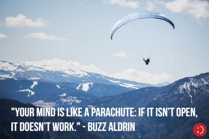 "17 Buzz Aldrin Quotes - ""Your mind is like a parachute: If it isn't open, it doesn't work."""