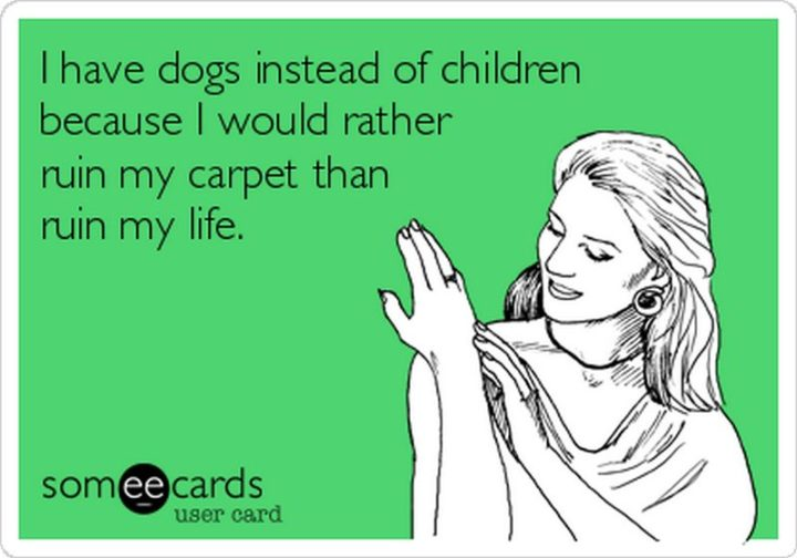 "Millennials Choosing Pets Over Kids - ""I have dogs instead of children because I would rather ruin my carpet than ruin my life."""