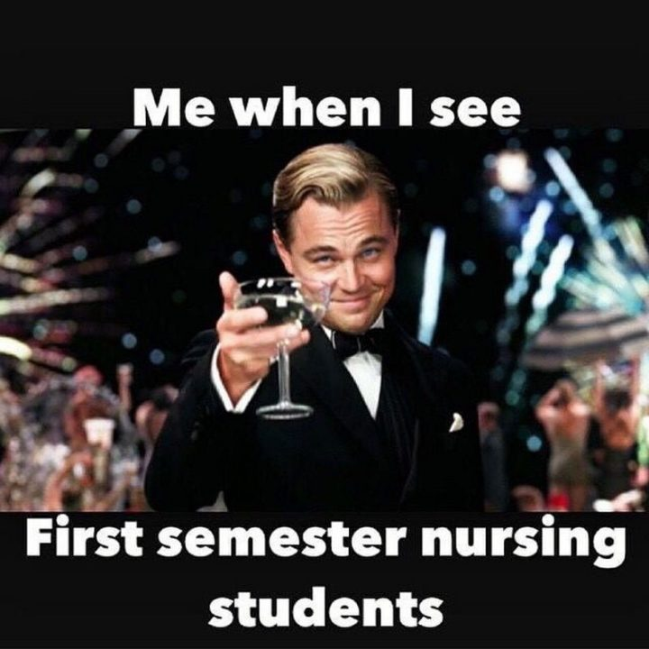 "101 Funny Nursing Memes - ""Me when I see first semester nursing students."""