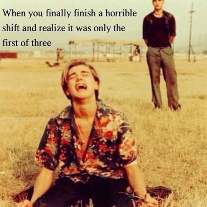 "101 Funny Nursing Memes - ""When you finally finish a horrible shift and realize it was only the first of three."""