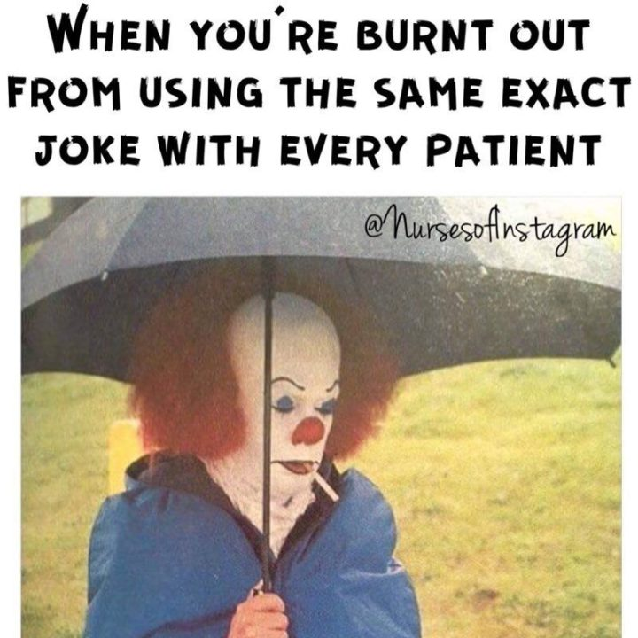 "101 Funny Nursing Memes - ""When you're burnt out from using the same exact joke with every patient."""