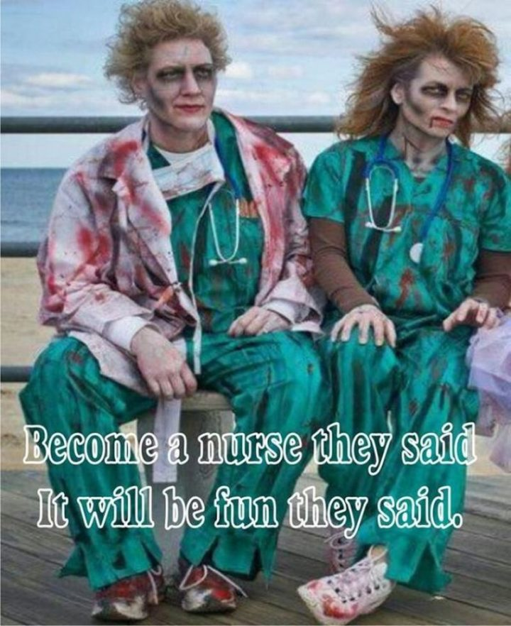 "101 Funny Nursing Memes - ""Become a nurse they said. It will be fun they said."""