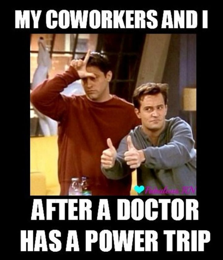 "101 Funny Nursing Memes - ""My coworkers and I after a doctor has a power trip."""