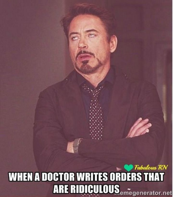 "101 Funny Nursing Memes - ""When a doctor writes orders that are ridiculous."""