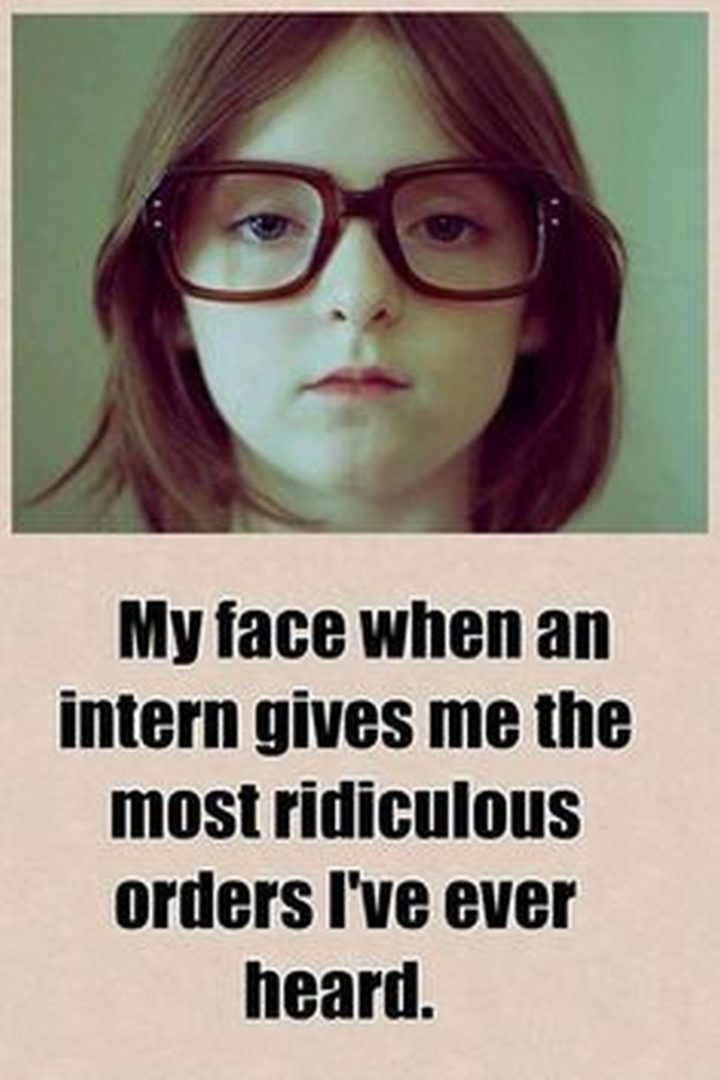 "101 Funny Nursing Memes - ""My face when an intern gives me the most ridiculous orders I've ever heard."""
