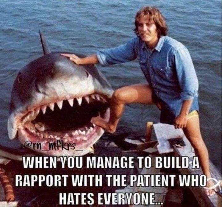 "101 Funny Nursing Memes - ""When you manage to build a rapport with the patient who hates everyone..."""