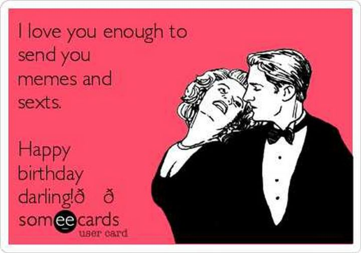 "101 I Love You Memes - ""I love you enough to send you memes and sexts. Happy birthday, darling!"""