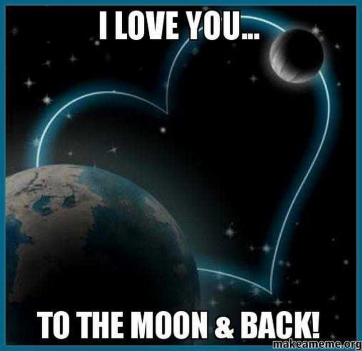"101 I Love You Memes - ""I love you...to the moon & back."""