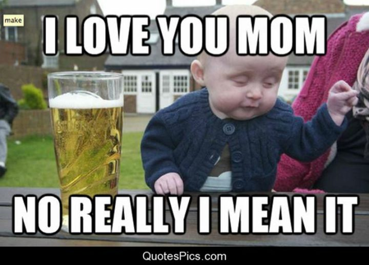 "101 I Love You Memes - ""I love you mom. No really I mean it."""