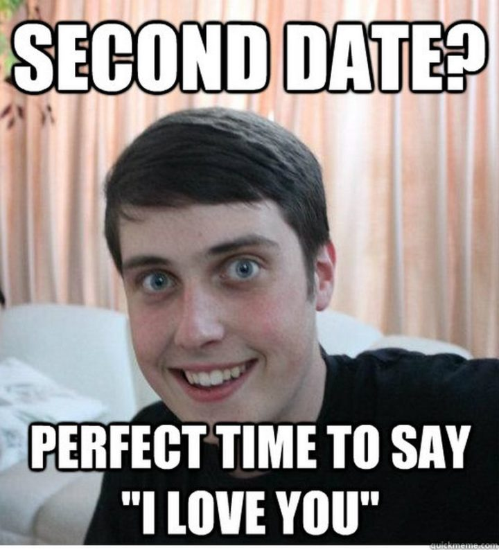 "101 I Love You Memes - ""Second date? Perfect time to say 'I love you'."""