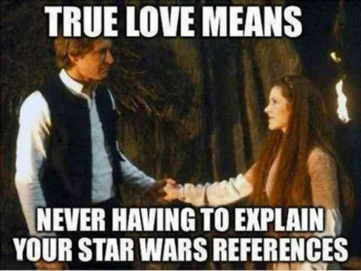 "101 I Love You Memes - ""True love means never having to explain your Star Wars references."""