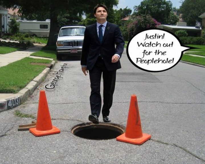 """51 Best Justin Trudeau Memes - """"Justin! Watch out for the peoplehole!"""""""