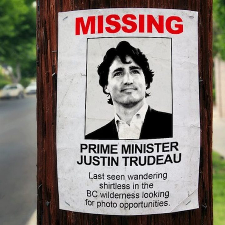 """51 Best Justin Trudeau Memes - """"Missing: Prime Minister Justin Trudeau. Last seen wandering shirtless in the BC wilderness looking for photo opportunities."""""""