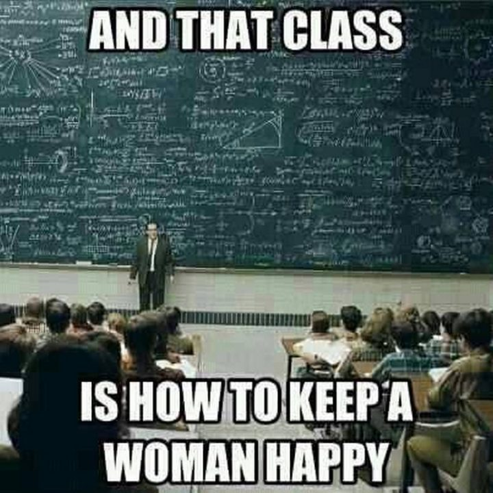 "85 Happy Memes - ""And that class is how to keep a woman happy."""