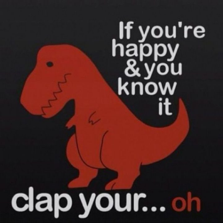 "85 Happy Memes - ""If you're happy & you know it, clap your...oh."""