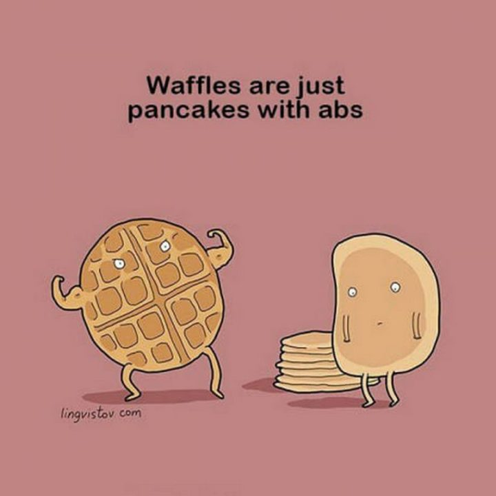 "85 Happy Memes - ""Waffles are just pancakes with abs."""