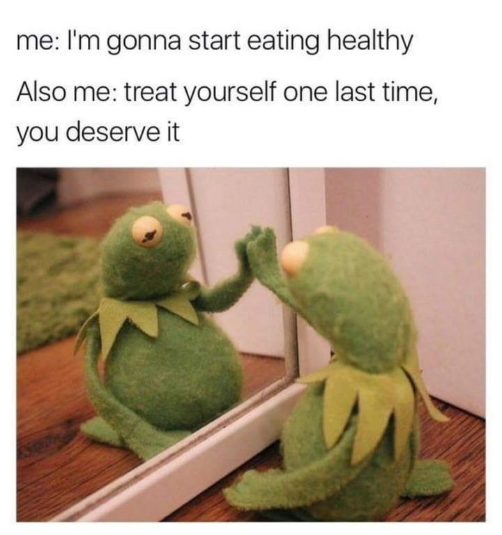 "85 Happy Memes - ""Me: I'm gonna start eating healthy. Also me: Treat yourself one more time, you deserve it."""