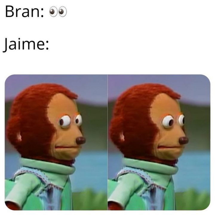 "91 Game of Thrones Memes - ""Bran: ()(). Jaime:"""